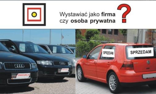 Wystawiać auta jako firma czy od osoba prywatna?
