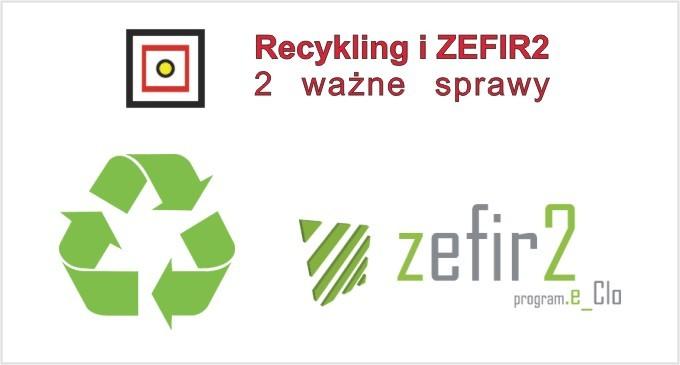Recykling i ZEFIR2 – 2 ważne sprawy